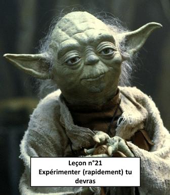 Leçon n°21 Expérimenter (rapidement) tu devras